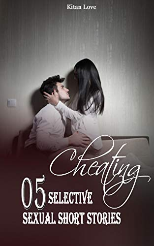 Cheating: 5 selective sexual short stories (Adult short romance)