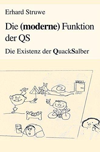 Die (moderne) Funktion der QS: Die Existenz der Quacksalber (German Edition)
