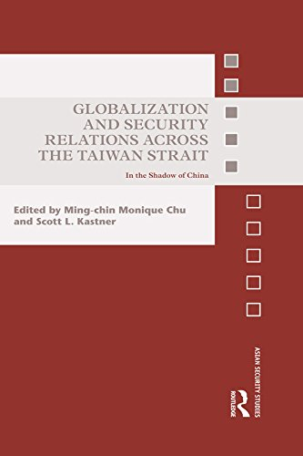 Globalization and Security Relations across the Taiwan Strait: In the shadow of China (Asian Security Studies) (English Edition)
