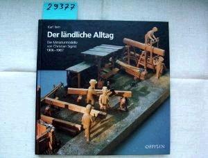 Der ländliche Alltag. Die Miniaturmodelle von Christian Sigrist 1906-1987