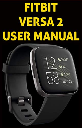 FITBIT VERSA 2 USER MANUAL: The Complete illustrated, Practical Guide with Tips and Tricks to Maximizing the fitbit versa 2 smartwatch like a Pro (English Edition)