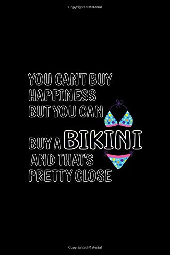 You Can't Buy Happiness But You Can Buy A Bikini And that's Pretty Close: Notebook Journal Composition Blank Lined Diary Notepad 120 Pages Paperback Black Solid Bikini