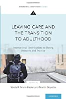 Leaving Care and the Transition to Adulthood: International Contributions to Theory, Research, and Practice (Emerging Adulthood)