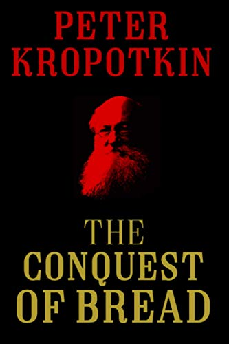 The Conquest of Bread (The Kropotkin Collection)