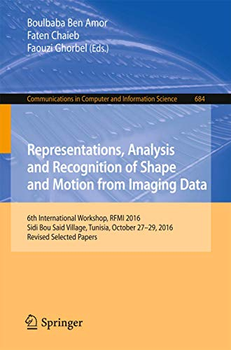 Representations, Analysis and Recognition of Shape and Motion from Imaging Data: 6th International Workshop, RFMI 2016, Sidi Bou Said Village, ... in Computer and Information Science)