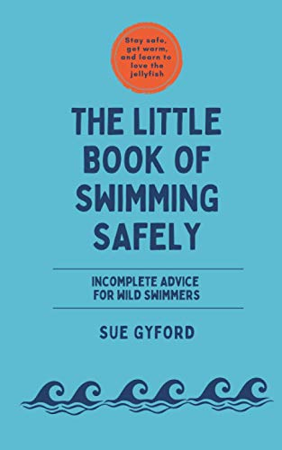 The Little Book of Swimming Safely: Incomplete Advice for Wild Swimmers
