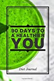 """90 Days to a Healthier You Diet Journal: Compact All in One Organizer, Book, Tracker Guide Notebook to Monitor and Track Daily Food Intake, Exercise ... 6""""x9"""" 120 pages. (Food Diet & fitness Diary)"""