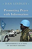 Promoting Peace With Information: Transparency As a Tool of Security Regimes