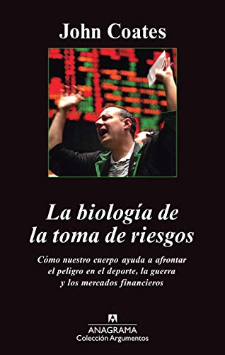 La Biología De La Toma De Riesgos. Cómo Nuestro Cuerpo Nos Ayuda A Afrontar El Peligro En El Deporte, La Guerra Y Los Mercados Financieros: 457 (Argumentos)