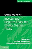 Settlement of Investment Disputes under the Energy Charter Treaty (Law Practitioner Series) by Thomas Roe Matthew Happold(2011-05-16)