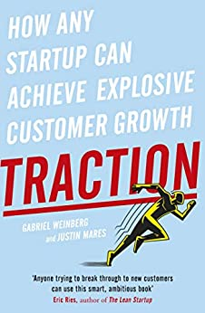 Traction: How Any Startup Can Achieve Explosive Customer Growth by [Gabriel Weinberg, Justin Mares]