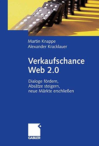 Verkaufschance Web 2.0: Dialoge fördern, Absätze steigern, neue Märkte erschließen