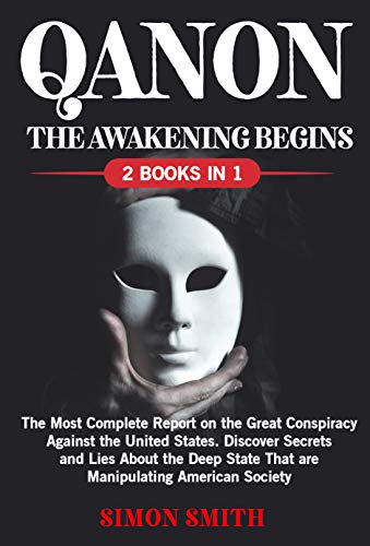 QANON (2 Books in 1): The Most Complete Report on the Great Conspiracy Against the United States. Discover Secrets and Lies About the Deep State That are ... American Society (English Edition)