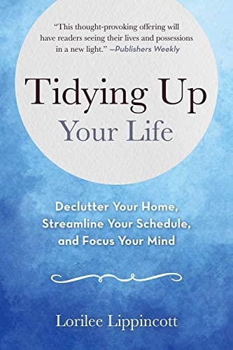 Tidying Up Your Life Declutter Your Home Streamline Your Schedule and Focus Your Mind product image