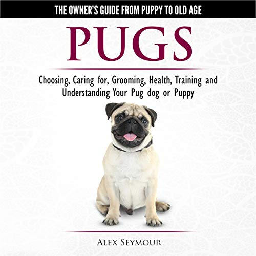 Pugs - The Owner's Guide from Puppy to Old Age  By  cover art