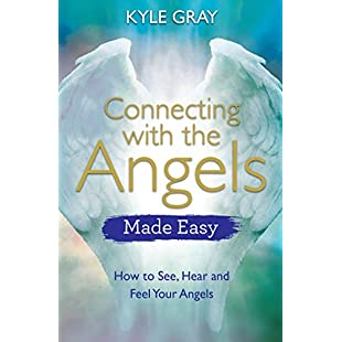 Connecting with the Angels Made Easy How to See, Hear and Feel Your Angels