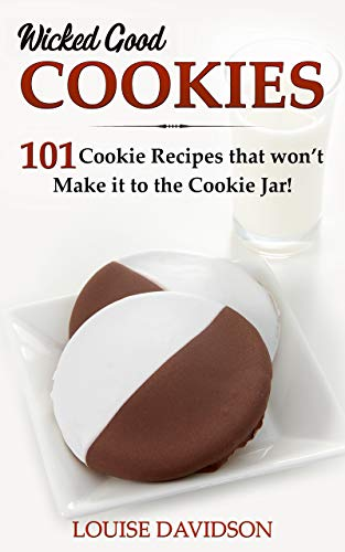 Wicked Good Cookies: 101 Cookie Recipes that Won't Make it to the Cookie Jar! (Easy Baking Cookbook Book 1)