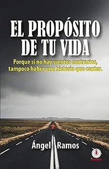 El propósito de tu vida (Spanish Edition) by [Ángel Ramos]