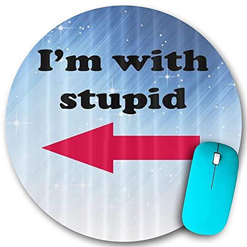 N\A Alfombrilla de ratón Redonda, I 'm con una Base de Goma estúpida y Antideslizante Alfombrillas de ratón de Oficina en casa pequeñas de 7,9 x 7,9 Pulgadas para Juegos Mousemate