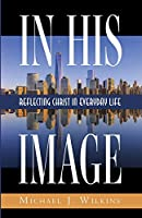 In His Image: Reflecting Christ in Everyday Life