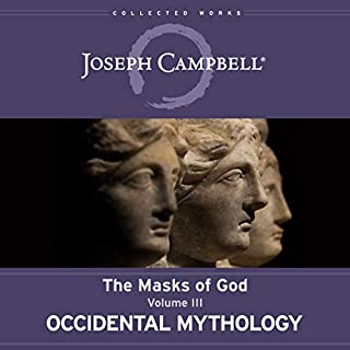 Occidental Mythology     The Masks of God, Volume III               Written by:                                                                                                                                 Joseph Campbell,                                                                                        David Kudler - editor                               Narrated by:                                                                                                                                 Arthur Morey                      Length: 21 hrs and 17 mins     1 rating     Overall 5.0