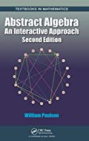 Abstract Algebra: An Interactive Approach, Second Edition (Textbooks in Mathematics)