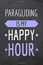 Paragliding is my Happy Hour: Paragliding Notebook, Planner or Journal   Size 6 x 9   110 Dot Grid Pages   Office Equipment, Supplies  Funny Paragliding Gift Idea for Christmas or Birthday