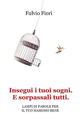 Insegui i tuoi sogni. E sorpassali tutti. (Italian Edition)