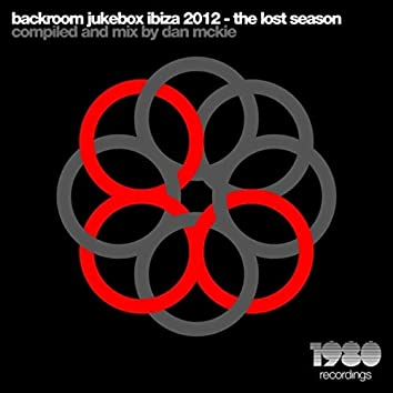 Backroom Jukebox Ibiza 2012 - The Lost Season (Dan McKie Presents)