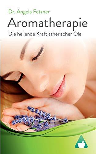 Aromatherapie - Die heilende Kraft...