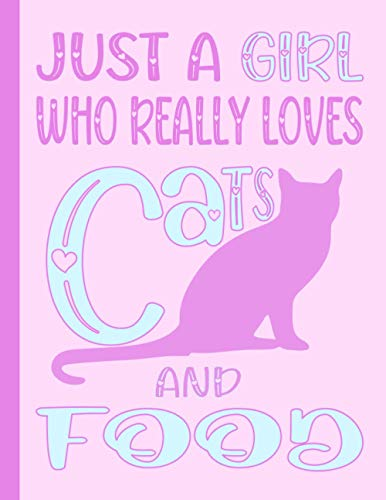 JUST A GIRL WHO REALLY LOVES CATS AND FOOD NOTEBOOK: Funny...