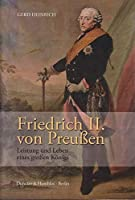 Friedrich II. von Preussen: Leistung und Leben eines grossen Koenigs