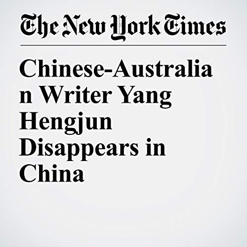 『Chinese-Australian Writer Yang Hengjun Disappears in China』のカバーアート