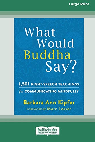 What Would Buddha Say?: 1,501 Right-Speech Teachings for Communicating Mindfully (16pt Large Print Edition)