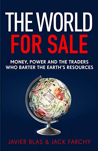 The World for Sale: Money, Power and the Traders Who Barter the Earth's Resources (English Edition)