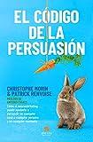 El código de la persuasión: Cómo el neuromarketing puede ayudarte a persuadir de cualquier cosa a...