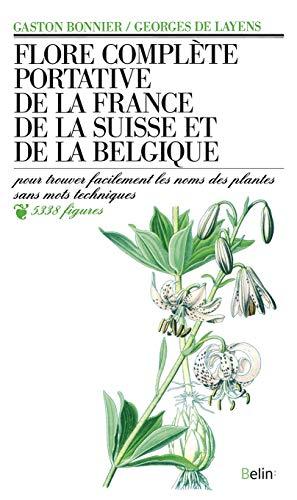 Flore complète portative de la France, de la Suisse, de la Belgique: Pour trouver facilement les noms des plantes sans mots techniques