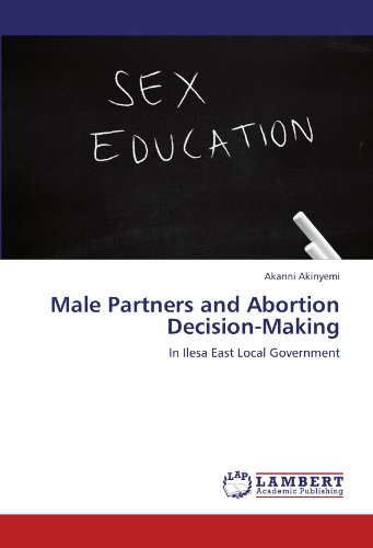 Male Partners and Abortion Decision-Making: In Ilesa East Local Governmentの詳細を見る