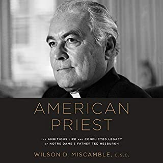 American Priest     The Ambitious Life and Conflicted Legacy of Notre Dame's Father Ted Hesburgh              Written by:                                                                                                                                 Wilson D. Miscamble                               Narrated by:                                                                                                                                 Fred Sanders                      Length: 20 hrs and 8 mins     Not rated yet     Overall 0.0