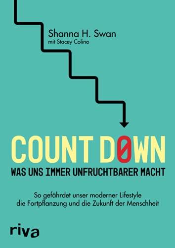 Count down – Was uns immer unfruchtbarer macht: So gefährdet unser moderner Lifestyle die Fortpflanzung und die Zukunft der Menschheit