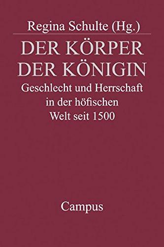 Der Körper der Königin: Geschlecht und Herrschaft in der höfischen Welt seit 1500 (Campus Historische Studien)