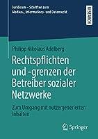 Rechtspflichten und -grenzen der Betreiber sozialer Netzwerke: Zum Umgang mit nutzergenerierten Inhalten (Juridicum – Schriften zum Medien-, Informations- und Datenrecht)