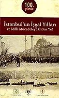100. Yilinda Istanbul'un Isgal Yillari ve Milli Mücadeleye Giden Yol