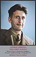 George Orwell: THE EARLY NOVELS: Burmese Days, A Clergyman's Daughter, Keep the Aspidistra Flying, Coming up for Air,