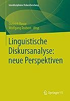 Linguistische Diskursanalyse: neue Perspektiven (Interdisziplinaere Diskursforschung)