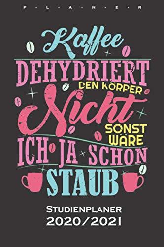 Kaffee Spruch / Kaffee dehydriert den Körper nicht Studienplaner 2020/21: Semesterplaner (Studentenkalender) für Kaffeeliebhaber