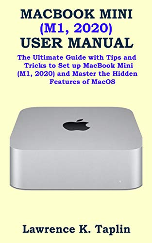 MACBOOK MINI (M1, 2020) USER MANUAL: The Ultimate Guide with Tips and Tricks to Set up MacBook Mini (M1, 2020) and Master the Hidden Features of MacOS (English Edition)