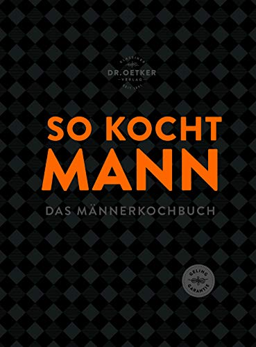 So kocht Mann: Das Männerkochbuch