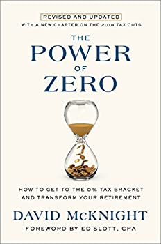 The Power of Zero Revised and Updated  How to Get to the 0% Tax Bracket and Transform Your Retirement