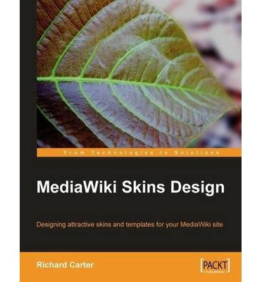 [ MEDIAWIKI SKINS DESIGN (FROM TECHNOLOGIES TO SOLUTIONS) ] Carter, Richard (AUTHOR ) Aug-01-2008 Paperback